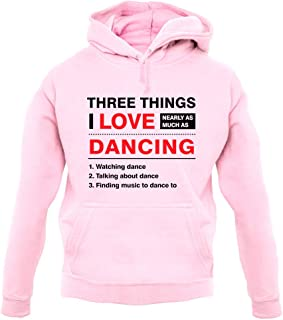 Three Things I Love Nearly As Much As Dancing - Unisex Hoodie/Hooded Top
