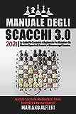 MANUALE DEGLI SCACCHI 3.0 2021; La Guida Più Completa e Aggiornata Per Diventare Un Maestro Esperto di Scacchi e Vincere ogni Scontro. Include Aperture, Mediogioco, Finali, Strategie e mosse vincenti