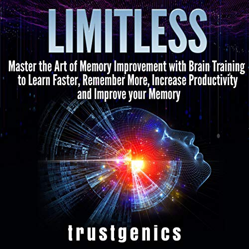 Limitless     Master the Art of Memory Improvement with Brain Training to Learn Faster, Remember More, Increase Productivity and Improve Memory              By:                                                                                                                                 Trust Genics                               Narrated by:                                                                                                                                 Glenn Bulthuis                      Length: 1 hr and 10 mins     Not rated yet     Overall 0.0
