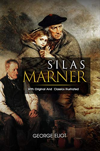 Silas Marner: ( illustrated ) Original Classic Novel, Unabridged Classic Edition