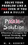 SOLVE YOUR PROBLEM LIKE A PRO EVEN IF YOU ARE A DULLER (English Edition)