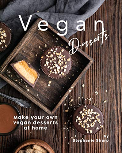 Vegan Desserts: Make your own vegan desserts at home (English Edition)