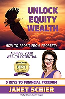 Unlock Equity Wealth: How to Profit from Property by [Janet Schier]