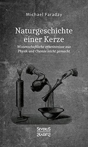 Naturgeschichte einer Kerze: Wissenschaftliche Erkenntnisse aus Physik und Chemie leicht gemacht