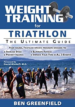 Weight Training for Triathlon: The Ultimate Guide by [Ben Greenfield]