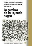 La sombra de la leyenda negra (Biblioteca de Historia y Pensamiento Político)