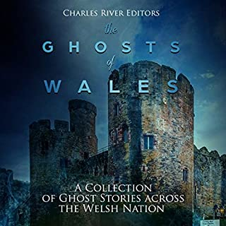 The Ghosts of Wales     A Collection of Ghost Stories Across the Welsh Nation              By:                                                                                                                                 Charles River Editors                               Narrated by:                                                                                                                                 Colin Fluxman                      Length: 1 hr and 11 mins     1 rating     Overall 3.0