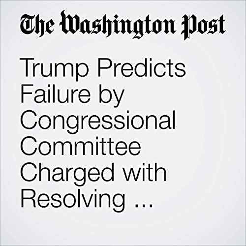 『Trump Predicts Failure by Congressional Committee Charged with Resolving Border Stalemate』のカバーアート