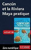 Cancún et la Riviera Maya pratique (French Edition)