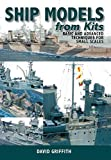 Ship Models from Kits: Basic and Advanced Techniques for Small Scales (English Edition)