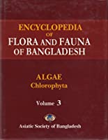 Encyclopedia of Flora and Fauna of Bangladesh, Volume 3: Algae: Chlorophyta