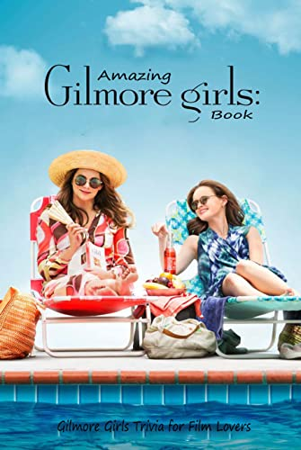 Amazing Gilmore Girls Book: Gilmore Girls Trivia for Film Lovers: Movie Books (English Edition)