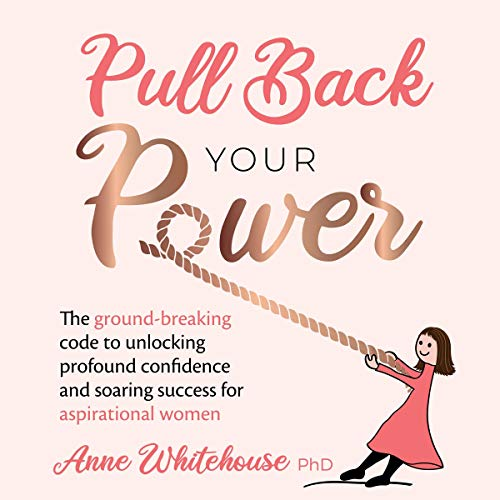 Pull Back Your Power: The Ground-Breaking Code to Unlocking Profound Confidence and Soaring Success for Aspirational Women cover art