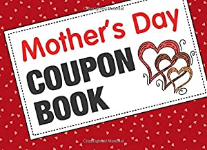 Mother's Day Coupon Book: Coupon Book With 60 Beautiful Write-In Gift Vouchers - Easily Add Your Own Text, Illustrations - Full Color Edition (Color Interior) (Coupon Books)
