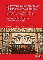 Le Premier Nome du sud de l'Égypte au Moyen Empire: Fouilles de la mission espagnole à Qoubbet el-Haoua (Assouan) 2008-2018 (BAR International)