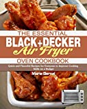 The Essential BLACK+DECKER Air Fryer Oven Cookbook: Quick and Flavorful Recipes for Everyone to Improve Cooking Skills on a Budget (English Edition)