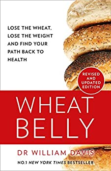 Wheat Belly: Lose the Wheat, Lose the Weight and Find Your Path Back to Health by [William Davis MD]