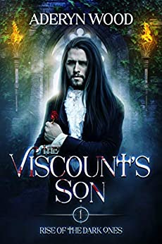 The Viscount's Son (Rise of the Dark Ones Trilogy Book 1) by [Aderyn Wood]