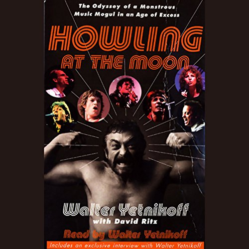 Howling at the Moon     The Odyssey of a Monstrous Music Mogul in an Age of Excess              By:                                                                                                                                 Walter Yetnikoff,                                                                                        David Ritz                               Narrated by:                                                                                                                                 Walter Yetnikoff                      Length: 8 hrs and 33 mins     30 ratings     Overall 4.4