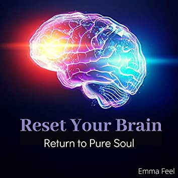 Reset Your Brain: Return to Pure Soul