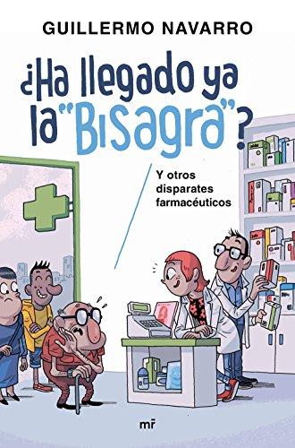 ¿Ha llegado ya la bisagra?: y otros disparates farmacéuticos (Fuera de Colección)