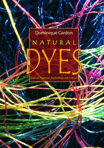 Compare Textbook Prices for Natural Dyes: Sources, Traditions, Technology & Science  ISBN 9781904982005 by Cardon, Dominique,Cardon, Dominique