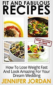 The Bride Diet Recipes: How to Lose Weight Fast and Look Amazing for Your Dream Wedding (Fit and Fabulous Secrets Book 1)