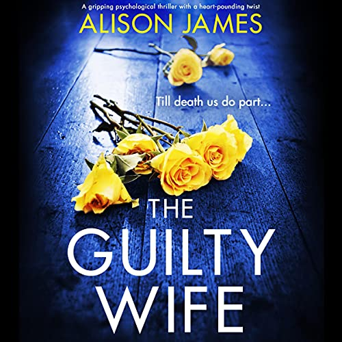 The Guilty Wife: A Gripping Psychological Thriller with a Heart-Pounding Twist