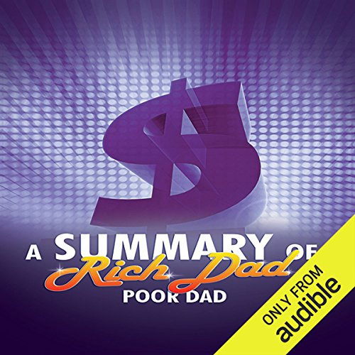 A Summary of Rich Dad Poor Dad                   By:                                                                                                                                 Robert T. Kiyosaki                               Narrated by:                                                                                                                                 Ronald Eastwood                      Length: 29 mins     6 ratings     Overall 4.2