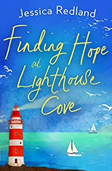 Finding Hope at Lighthouse Cove: An uplifting story of love, friendship and hope for 2021 (Welcome To Whitsborough Bay Book 3) by [Jessica Redland]