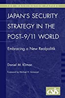 Japan's Security Strategy in the Post-9/11 World: Embracing a New Realpolitik (The Washington Papers)