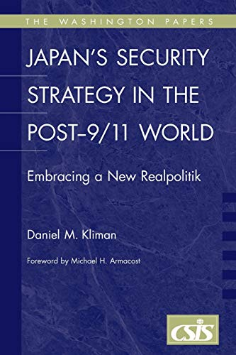 Japan's Security Strategy in the Post-9/11 World: Embracing a New Realpolitik (The Washington Papers, Band 183)