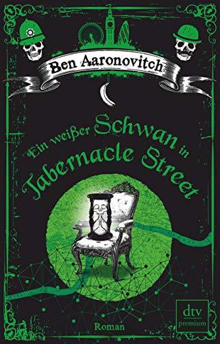 Ein weißer Schwan in Tabernacle Street: Roman (Die Flüsse-von-London-Reihe (Peter Grant) 8)