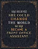 Front Office Assistant Lined Notebook - She Believed She Could Change The World So She Became A Front Office Assistant Job Title Journal: Journal, ... Schedule, 110 Pages, Planning, 8.5 x 11 inch