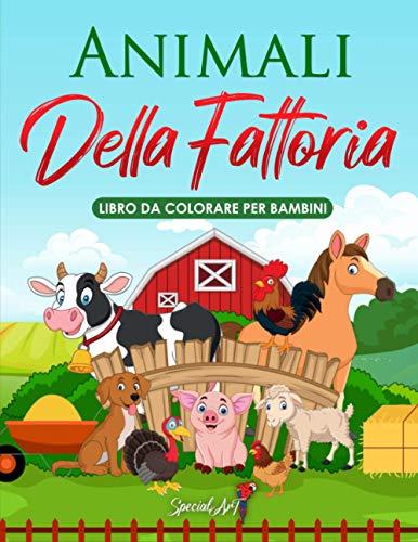 Animali della Fattoria - Libro da Colorare per Bambini: Più di 50 divertenti pagine da colorare alla scoperta degli Animali della Fattoria! (Formato Grande, Idea Regalo)
