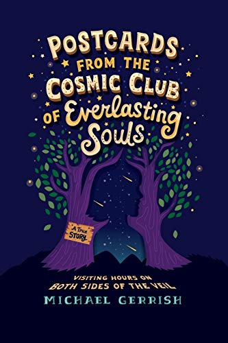 Compare Textbook Prices for Postcards from the Cosmic Club of Everlasting Souls: Visiting Hours on Both Sides of the Veil  ISBN 9781734929904 by Gerrish, Michael