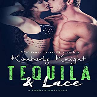 Tequila & Lace      Saddles & Racks, Book 2              By:                                                                                                                                 Kimberly Knight                               Narrated by:                                                                                                                                 Kylie Stewart                      Length: 6 hrs and 23 mins     6 ratings     Overall 4.2