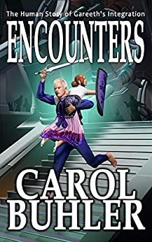 ENCOUNTERS: An Alien Second Contact Adventure (The Lillith Chronicles Book 3) by [Carol Buhler]