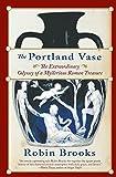 The Portland Vase: The Extraordinary Odyssey of a Mysterious Roman Treasure