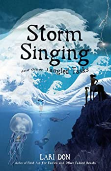 Storm Singing and other Tangled Tasks (Fabled Beast Chronicles Book 3) by [Lari Don]