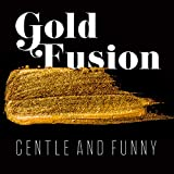 Gold Fusion – Gentle and Funny