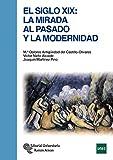 El Siglo XIX: La mirada al pasado y la modernidad (Manuales)