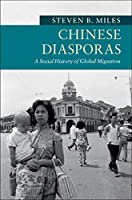 Chinese Diasporas: A Social History of Global Migration (New Approaches to Asian History)