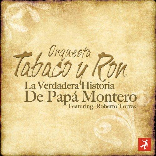 La Verdadera Historia de Papa Montero (feat. Roberto Torres)