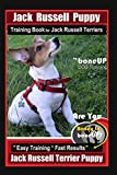 Jack Russell Puppy Training Book for Jack Russell Terriers By BoneUP DOG Training: Are You Ready to Bone Up?  Easy Training * Fast Results Jack Russell Terrier Puppy