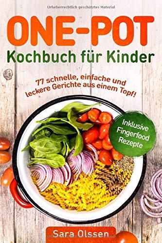 One Pot Kochbuch für Kinder – 77 schnelle, einfache und leckere Gerichte aus einem Topf! Inklusive Fingerfood Rezepte