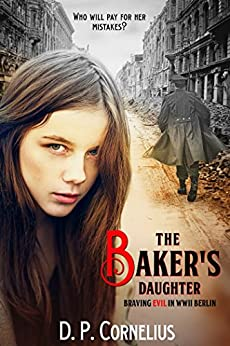 The Baker's Daughter - Braving Evil In WW II Berlin by [Douglas P. Cornelius]