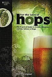 For the Love of Hops: The Practical Guide to Aroma, Bitterness and the Culture of Hops, le livre pour brasseur expliquant tout sur le houblon, de la culture à l'utilisation
