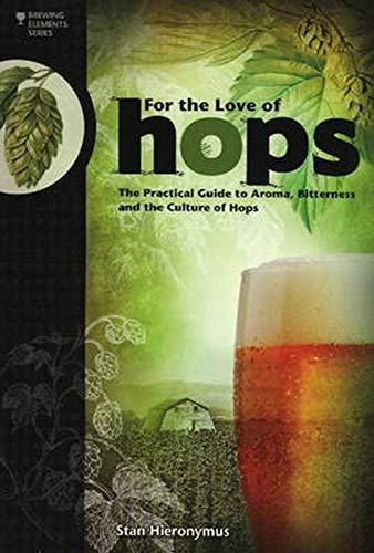 Hieronymus, S: For The Love of Hops: The Practical Guide to Aroma, Bitterness and the Culture of Hops (Brewing Elements)