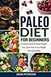 Paleo Diet for Beginners: Complete Guide for Rapid Weight Loss, Learn How to Lose Weight Fast and...